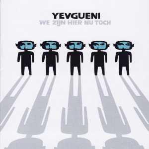 yevgueni-we-zijn-hier-nu-toch