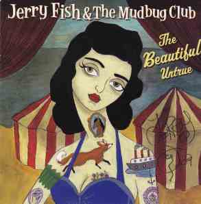 Jerry Fish and the Mudbug Club - The beautiful untrue