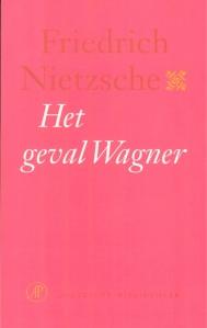 Friedrich Nietzsche - Het Geval Wagner